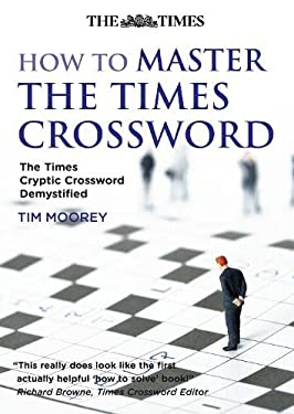 How to Master the Times Crossword: The Times Cryptic Crossword Demystified 9780007277841
