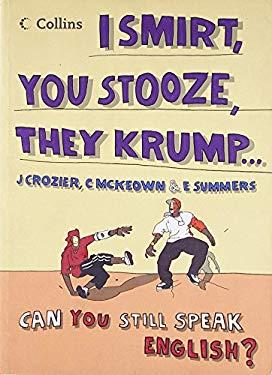 I Smirt, You Stooze, They Krump...: Can You Still Speak English?