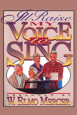 I'll Raise My Voice to Sing