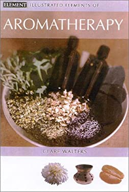 Illustrated Elements of Aromatherapy 9780007150465