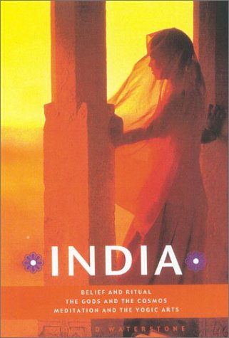 India: Belief and Ritual the Gods and Cosmos Meditation and Yogic Arts