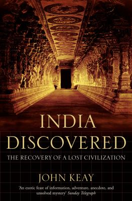 India Discovered: The Recovery of a Lost Civilization by John Keay