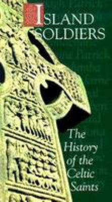 Island Soldiers: The History of the Celtic Saints