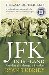 JFK in Ireland: Four Days That Changed a President 13882596