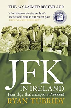 JFK in Ireland: Four Days That Changed a President 9780007444304