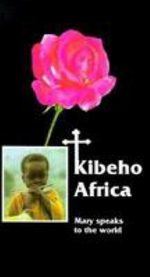 Kibeho Africa: Mary Speaks to the World