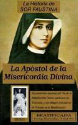 La Historia de Sor Faustina: La Apostol de la Misericordia Divina = The Life of Sister Faustina