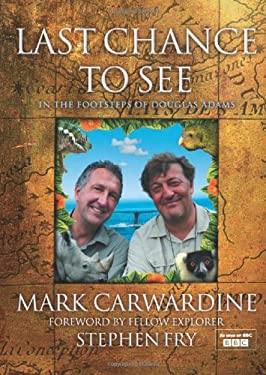 Last Chance to See: In the Footsteps of Douglas Adams. Written & Photographed by Mark Carwardine