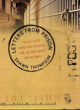 Letters from Prison: Felons Write about the Struggle for Life and Sanity Behind Bars 9780002000864