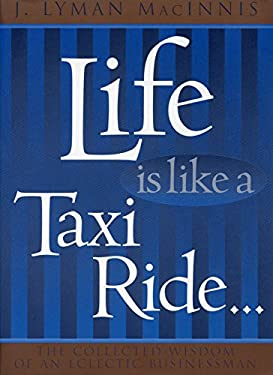 Life is Like a Taxi Ride...: The Collected Wisdom of an Eclectic Businessman