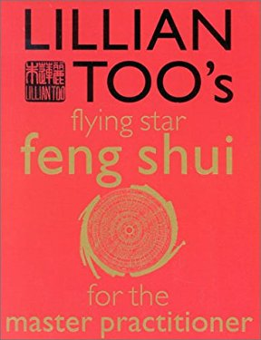 Lillian Too's Flying Star Feng Shui for the Master Practitioner: The Ultimate Guide to Advanced Practice Feng Shui: Stage II [With Cards in a Box]
