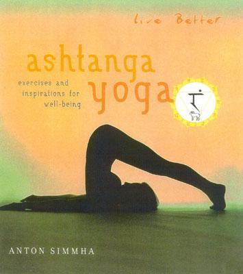 Live Better: Ashtanga Yoga: Exercises and Inspirations for Well-Being