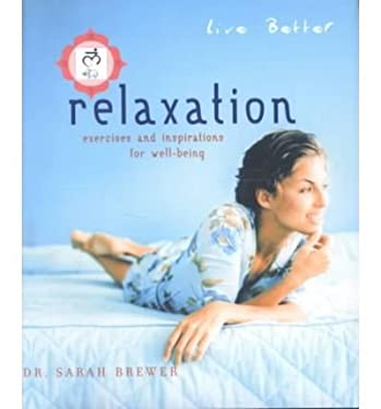 Live Better: Relaxation: Excerise and Inspirations for Well-Being