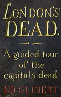 London's Dead: A Guided Tour of the Capital's Dead