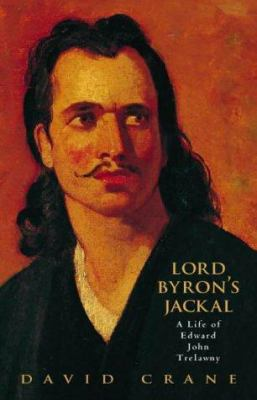 Lord Byron's Jackal: The Life of Edward John Trelawny