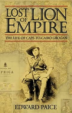 Lost Lion of Empire: The Life of Cape-To-Cairo Grogan 9780002570039