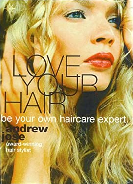 Love Your Hair: Be Your Own Hair Care Expert