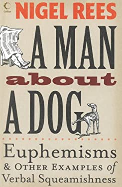 Man about a Dog: Euphemisms and Other Examples of Verbal Squeamishness