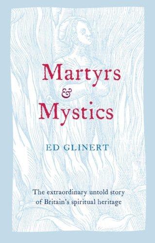 Martyrs & Mystics: The Extraordinary Untold Story of Britain's Spiritual Heritage