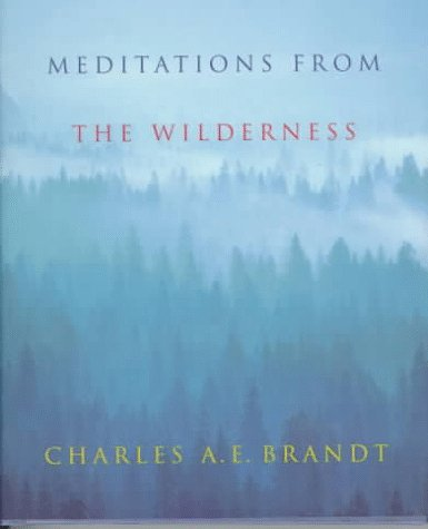 Meditations from the Wilderness: A Collection of Profound Writing on Nature as the Source of Inspiration