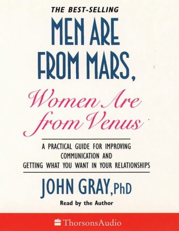 Men Are from Mars, Women Are from Venus: A Practical Guide for Improving Communication and Getting What You Want in Relationships 9780007176137