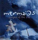 Mermaids: Nymphs of the Sea
