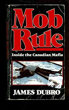 Mob Rule : Inside the Canadian Mafia
