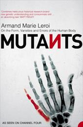 Mutants: On the Form, Varieties and Errors of the Human Body. Armand Marie Leroi