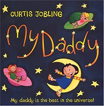 My Daddy: My Daddy Is the Best in the Universe!
