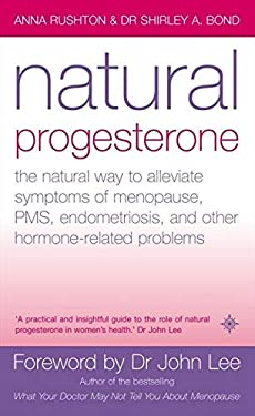 Natural Progesterone: The Natural Way to Alleviate Symptoms of Menopause, PMS, and Other Hormone-Related Problems