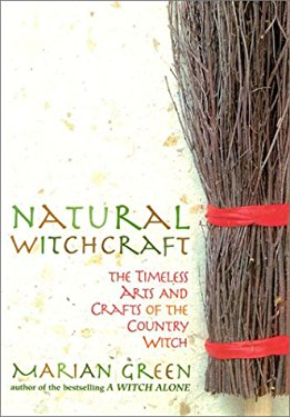 Natural Witchcraft: The Timeless Arts and Crafts of the Country Witch