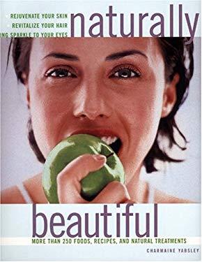Naturally Beautiful: More Than 250 Foods, Recipes, and Natural Treatments