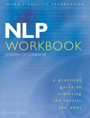Nlp Workbook: A Practical Guide to Achieving the Results You Want 9780007100033