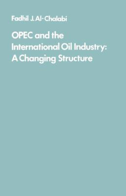 OPEC and the International Oil Industry: A Changing Structure