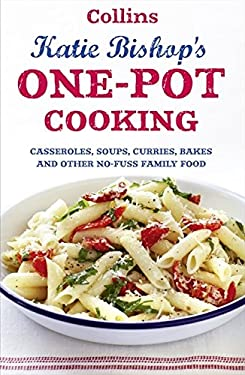 One-Pot Cooking: Casseroles, Soups, Curries, Bakes and Other Un-Fuss Family Food