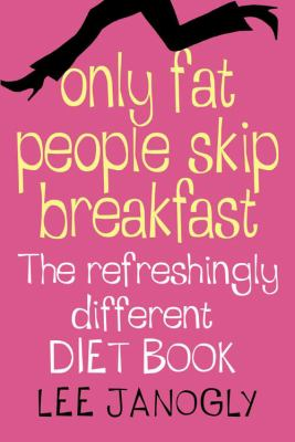 Only Fat People Skip Breakfast: The Refreshingly Different Diet Book 9780007240616