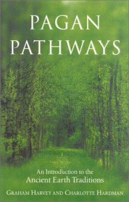 Pagan Pathways: A Complete Guide to the Ancient Earth Traditions 9780007106981