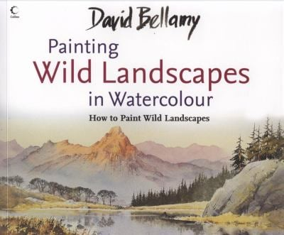 Painting Wild Landscapes in Watercolour: How to Paint Wild Landscapes