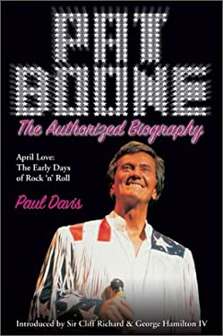 Pat Boone: The Authorized Biography--April Love: The Early Days of Rock 'n' Roll 9780007100880