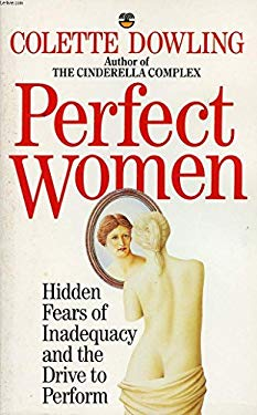 Perfect Women : Hidden Fears of Inadequacy and the Drive to Perform