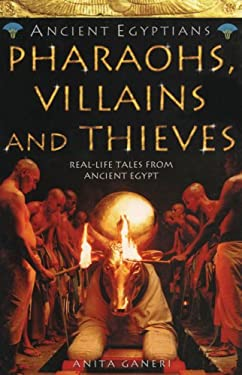 Pharaohs, Villains and Thieves: Real-Life Tales from Ancient Egypt