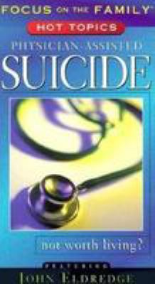 Physician-Assisted Suicide: Not Worth Living?