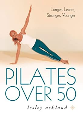 Pilates Over 50: Longer, Leaner, Stronger, Younger