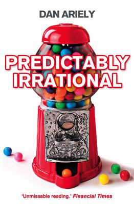 Predictably Irrational: The Hidden Forces That Shape Our Decisions 9780007256532