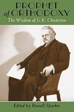 Prophet of Orthodoxy: The Wisdom of G.K. Chesterton