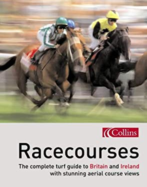 Racecourses: The Complete Turf Guide to Britain and Ireland