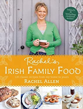 Rachel S Irish Family Food: 120 Classic Recipes from My Home to Yours 9780007462582