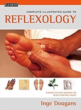 Reflexology: Complete Illustrated Guide