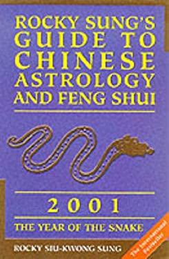 Rocky Sung's Guide to Chinese Astrology and Feng Shui: The Year of the Snake