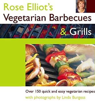 Rose Eliot's Vegetarian Barbecues and Grills: Over 150 Quick and Easy Vegetarian Recipes